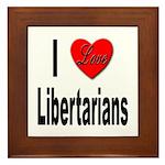 I Love Libertarians Framed Tile