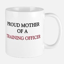 Proud Mother Of A TRAINING OFFICER Mug