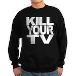 Kill Your TV Sweatshirt (dark)