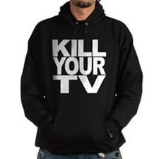 Kill Your TV Hoodie