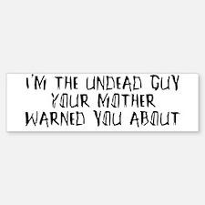 I'm the undead guy Bumper Bumper Bumper Sticker