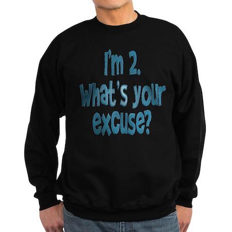 I'm 2. What's your excuse? Sweatshirt (dark)
