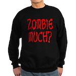 Zombie Much? Sweatshirt (dark)