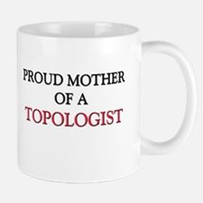 Proud Mother Of A TOPOLOGIST Mug