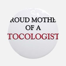 Proud Mother Of A TOCOLOGIST Ornament (Round)