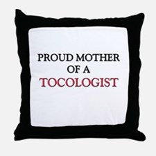 Proud Mother Of A TOCOLOGIST Throw Pillow