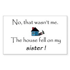 House fell on my Sister Rectangle Sticker 50 pk)
