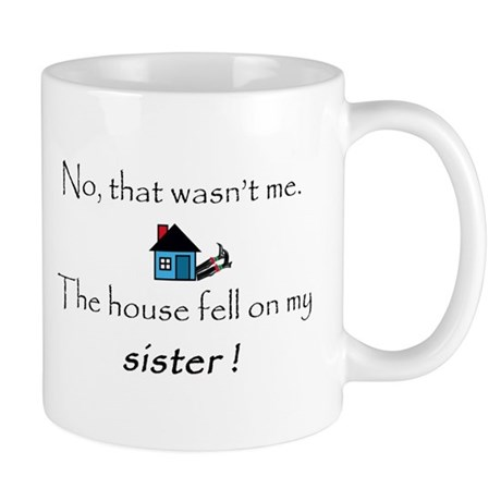 House fell on my Sister Mug