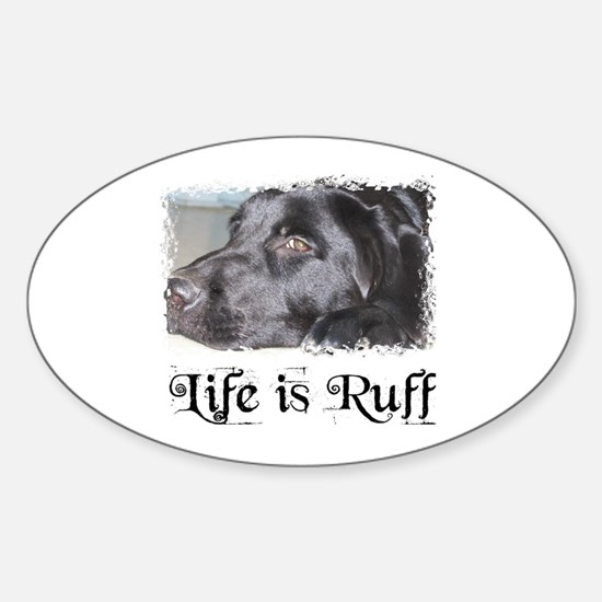 BLACK LAB LIFE IS RUFF Oval Decal