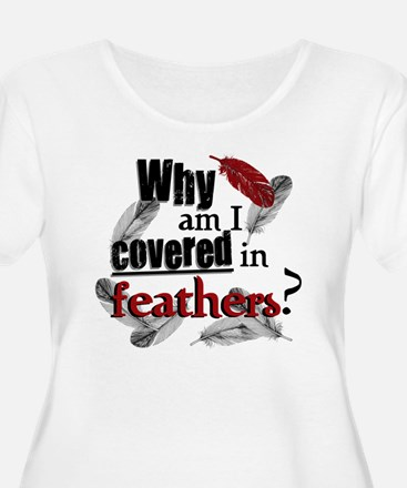 Covered in Feathers? (FRONT D T-Shirt