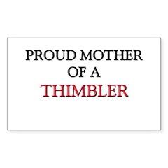 Proud Mother Of A THIMBLER Rectangle Decal