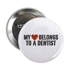 "My Heart Belongs to a Dentist 2.25"" Button"