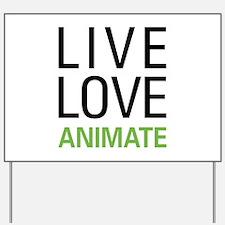 Live Love Animate Yard Sign