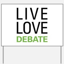 Live Love Debate Yard Sign