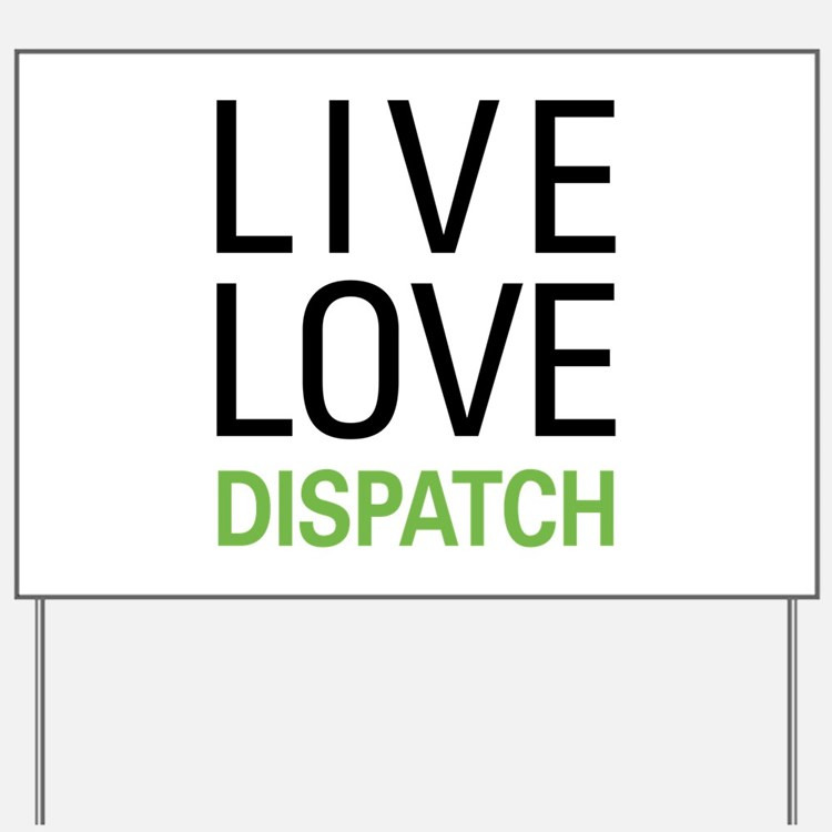 Live Love Dispatch Yard Sign
