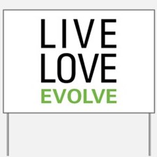 Live Love Evolve Yard Sign
