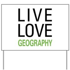 Live Love Geography Yard Sign