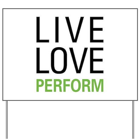 Live Love Perform Yard Sign