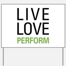 Live Love Perform Yard Sign