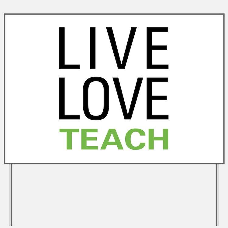 Live Love Teach Yard Sign