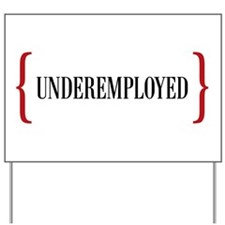 Underemployed Yard Sign