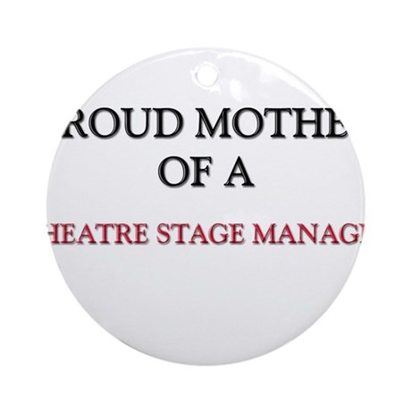 Proud Mother Of A THEATRE STAGE MANAGER Ornament (