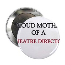 "Proud Mother Of A THEATRE DIRECTOR 2.25"" Button"