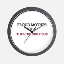 Proud Mother Of A THEATRE DIRECTOR Wall Clock