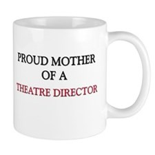Proud Mother Of A THEATRE DIRECTOR Mug
