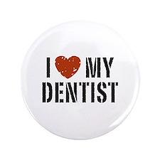 """I Love My Dentist 3.5"""" Button"""