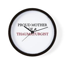 Proud Mother Of A THAUMATURGIST Wall Clock
