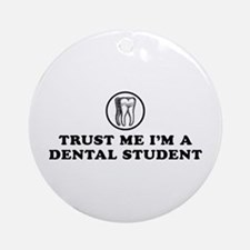 Trust Me I'm a Dental Student Ornament (Round)