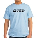 Trust Me My dad's a Dentist Light T-Shirt
