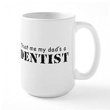 Trust Me My dad's a Dentist Mug