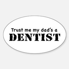 Trust Me My dad's a Dentist Oval Decal