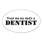 Trust Me My dad's a Dentist Oval Sticker
