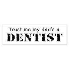 Trust Me My dad's a Dentist Bumper Bumper Sticker