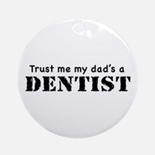Trust Me My dad's a Dentist Ornament (Round)