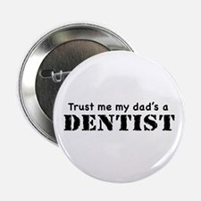 """Trust Me My dad's a Dentist 2.25"""" Button"""