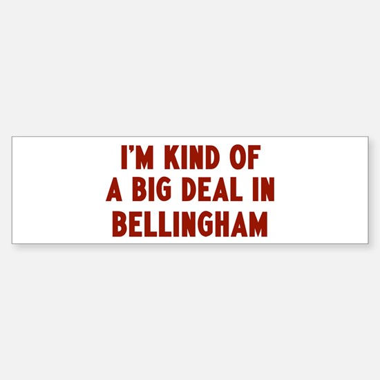 Big Deal in Bellingham Bumper Bumper Bumper Sticker