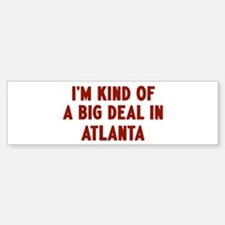 Big Deal in Atlanta Bumper Bumper Bumper Sticker