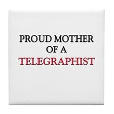 Proud Mother Of A TELEGRAPHIST Tile Coaster