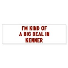 Big Deal in Kenner Bumper Bumper Sticker