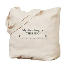 """My Dice Bag is THIS BIG!"" Tote Bag"