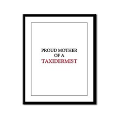 Proud Mother Of A TAXIDERMIST Framed Panel Print
