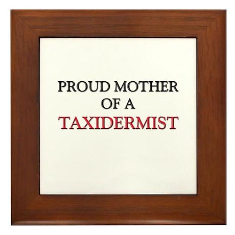 Proud Mother Of A TAXIDERMIST Framed Tile
