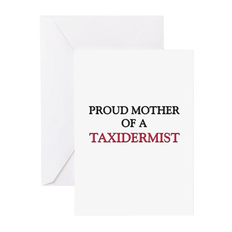 Proud Mother Of A TAXIDERMIST Greeting Cards (Pk o