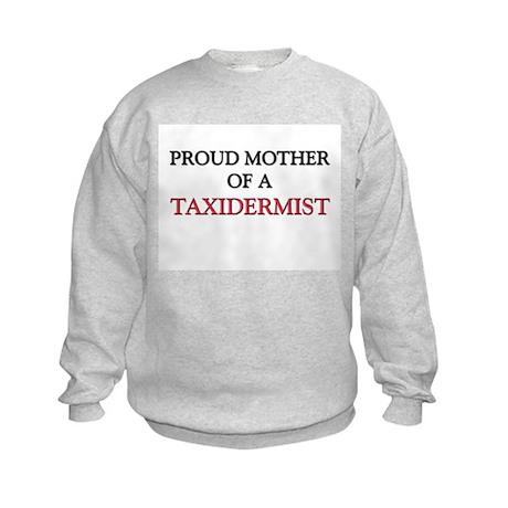 Proud Mother Of A TAXIDERMIST Kids Sweatshirt