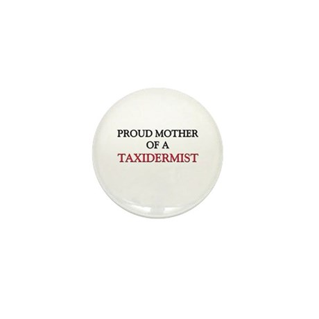 Proud Mother Of A TAXIDERMIST Mini Button (10 pack