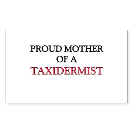 Proud Mother Of A TAXIDERMIST Rectangle Sticker